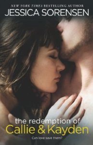 The Redemption of Callie and Kayden by Jessica Sorenson