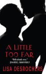 A Little Too Far by Lisa Desrochers