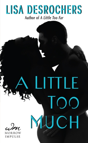 A Little Too Much by Lisa Desrochers