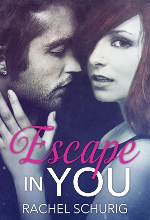 Escape in You by Rachel Schurig