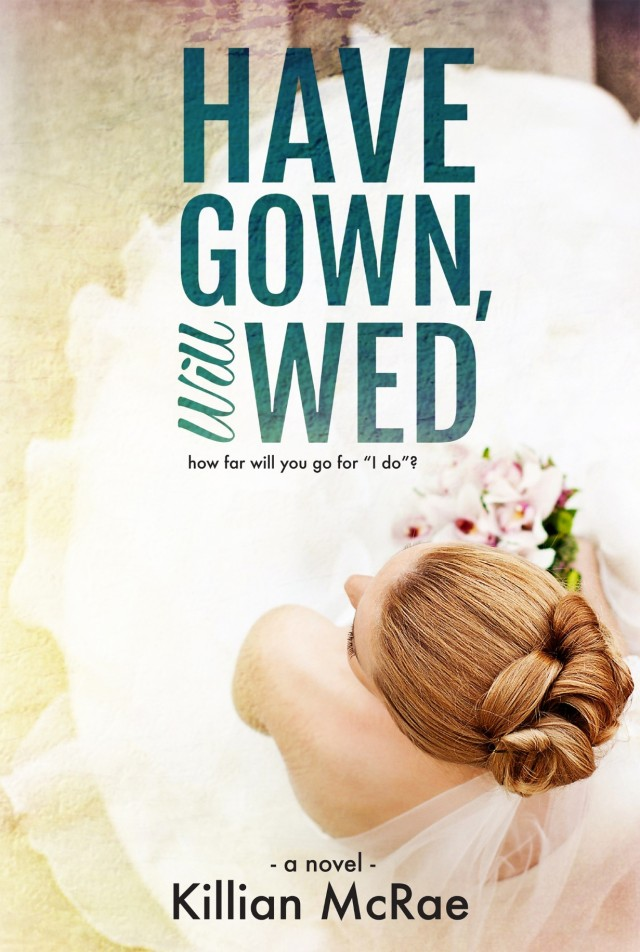 Have Gown Will Wed by Killian McRae