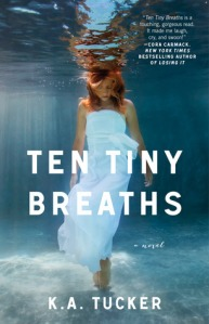 Ten Tiny Breaths by K.A. Tucker