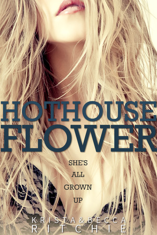 Hothouse Flower by Krista & Becca Ritchie