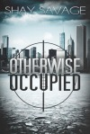 Otherwise Occupied by Shay Savage