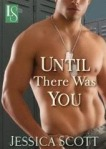 Until There Was You by Jessica Scott