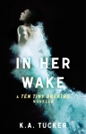 In Her Wake by K.A. Tucker