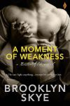 A Moment of Weakness by Brooklyn Skye