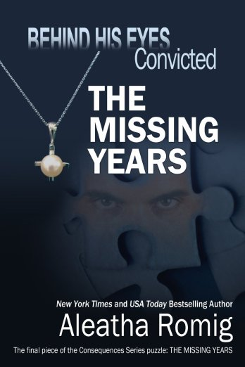 Behind His Eyes - Convicted The Missing Years by Aleatha Romig
