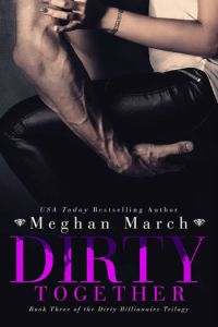 Dirty Together by Meghan March
