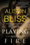 Playing with Fire by Alison Bliss