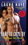 Hard to Come By by Laura Kaye