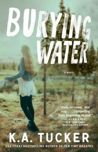 Burying Water by K.A. Tucker