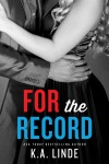 For the Record by K.A. Linde