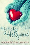 Mistletoe & Hollywood by Natasha Boyd & Kate Roth