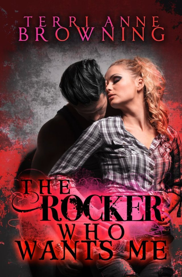 The Rocker Who Wants Me by Terri Anne Browning