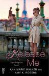 Release Me by Ann Marie Walker & Amy K. Rogers