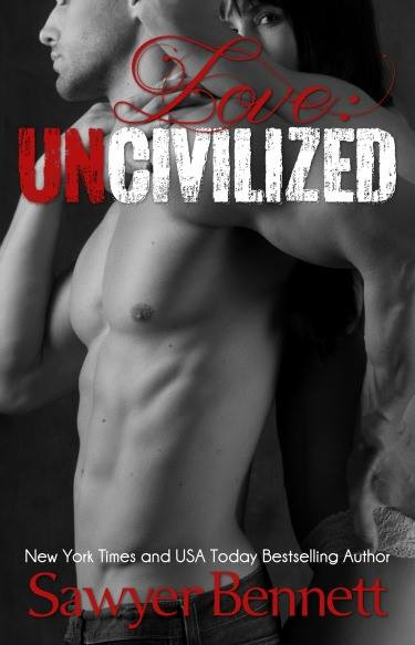 Love Uncivilized by Sawyer Bennett